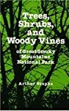 Trees, Shrubs, and Woody Vines of Great Smoky Mountains National Park, Arthur Stupka, 0870490532
