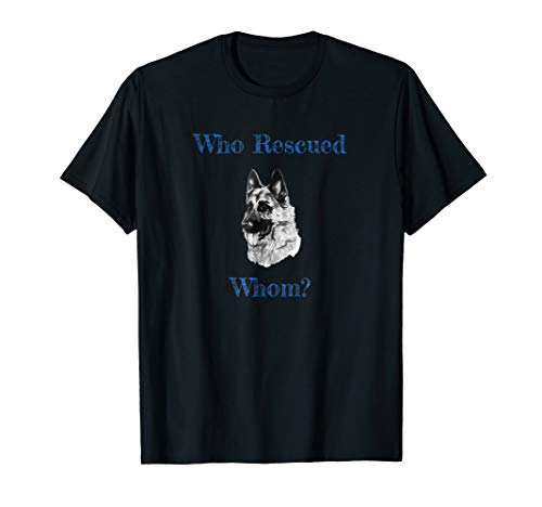 Who Rescued Whom? Shelter Shepherd Dog Lover Tee Shirt (Doberman German Shepherd)