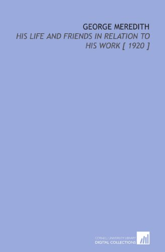 George Meredith: His Life and Friends in Relation to His Work [ 1920 ]