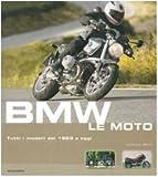 BMW. Le moto. Tutti i modelli dal 1923 a oggi. Ediz. illustrata