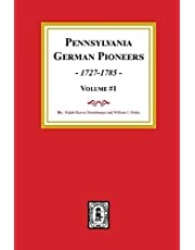 Pennsylvania German Pioneers, Volume#1.: A Publication of the Original Lists of Arrivals in the Port of Philadelphia from 1727 to 1808.