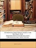 Atomistik Und Kriticismus: Ein Beitrag Zur Erkenntnisstheoretischen Grundlegung Der Physik, Kurd Lasswitz, 1144007739