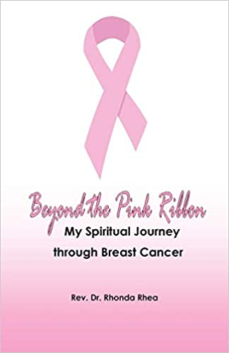 beyond the pink ribbon my spiritual journey through breast cancer rhea byrd j d rhonda 9780979506055 amazon com books beyond the pink ribbon my spiritual
