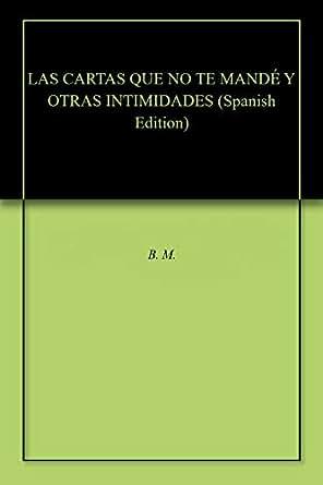 LAS CARTAS QUE NO TE MANDÉ Y OTRAS INTIMIDADES (Spanish ...