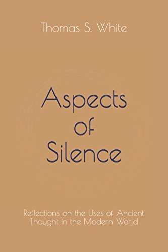 Aspects of Silence: Reflections on the Uses of Ancient Thought in the Modern World