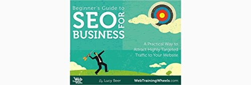 Beginner's Guide to SEO for Business: A Practical Way to Attract Highly Targeted Traffic to Your Website
