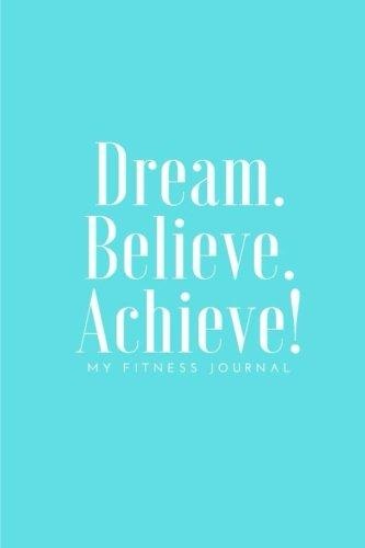 Dream Believe Achieve My Fitness Journal - Tiffany Blue Cover: (6 x...