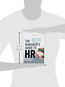 The Manager's Guide to HR: Hiring, Firing, Performance Evaluations, Documentation, Benefits, and Everything Else You Need to Know from AMACOM