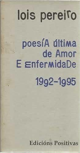 Poesía última de amor e enfermidade 1992-1995 DiVersos: Amazon.es: Lois Pereiro: Libros