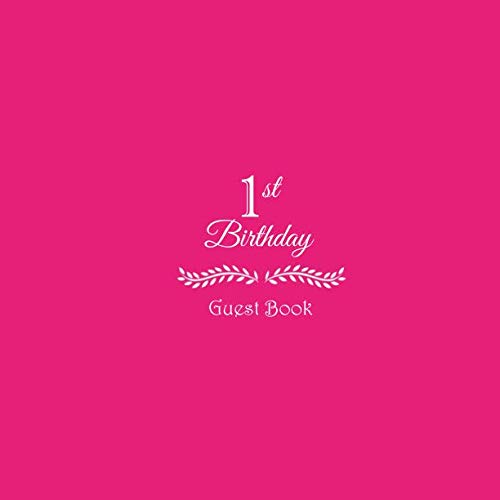 1st Birthday Guest Book: 1st First Baby Birthday Party Guest Book for family and friends to Write In Comments Best Wishes Messages Thoughts for baby ... accessories decorations gifts ideas girl boy) -