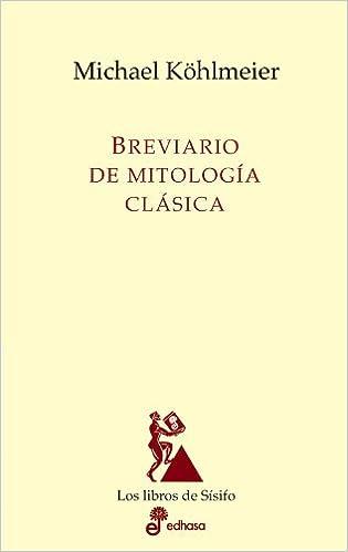 Breviario de mitolog¡a cl sica (Los libros de Sísifo): Amazon.es: Köhlmeier, Michael, Gómez García, Carmen: Libros