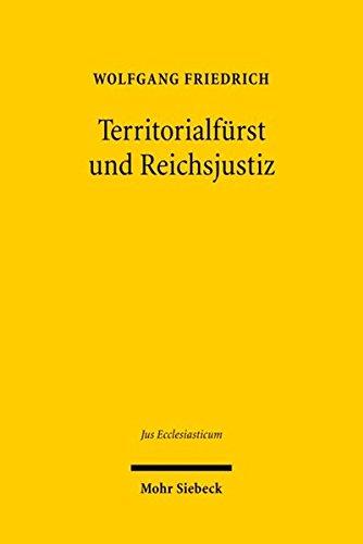 Territorialfürst und Reichsjustiz: Recht und Politik im Kontext der hessischen Reformationsprozesse am Reichskammergericht (Jus Ecclesiasticum, Band 83)