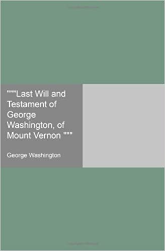 '''Last Will and Testament of George Washington, of Mount Vernon '''
