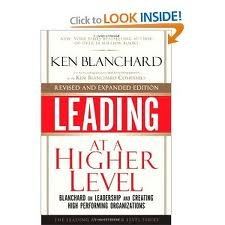 Leading at a Higher Level, Revised and Expanded Edition: Blanchard on Leadership and Creating High Performing Organizations 1st (first) edition