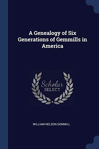 A Genealogy of Six Generations of Gemmills in - Light Freeport Six