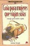 Guia para Mujeres Que Viajan Solas, S. Swan and P. Laufer, 8497540018