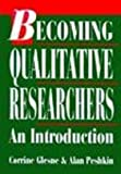 Becoming Qualitative Researchers : An Introduction, Glesne, Corrine and Peshkin, Alan, 0801302951