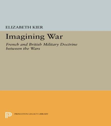 Imagining War: French and British Military Doctrine between the Wars (Princeton Legacy Library)