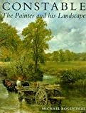 Constable : The Painter and His Landscape, Rosenthal, Michael, 0300037538