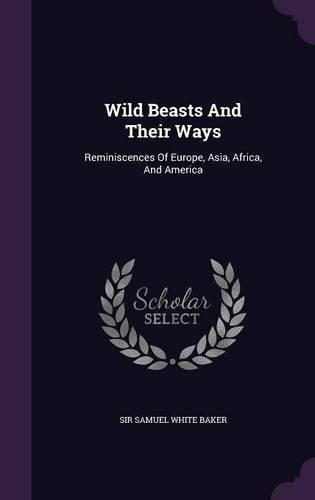 Download Wild Beasts and Their Ways: Reminiscences of Europe, Asia, Africa, and America ebook