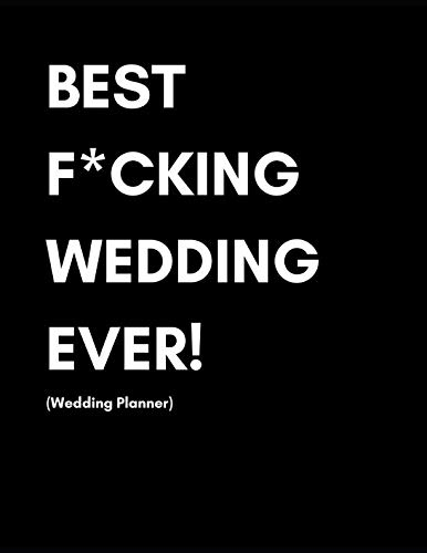 Best F*cking Wedding Ever! (Wedding Planner): Modern Wedding Journal For Planning Your Big Day With Checklists, Timelines and Budget| Fun Snarky Cover
