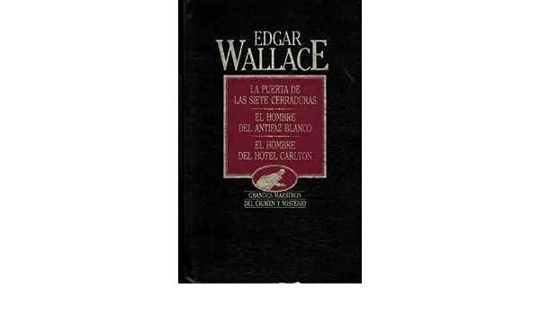 La puerta de las siete cerraduras; El hombre del antifaz blanco ; El hombre del hotel Carlton: Edgar Wallace: 9788475304342: Amazon.com: Books