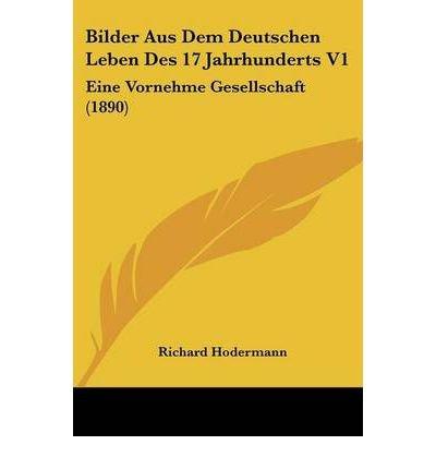 Read Online Bilder Aus Dem Deutschen Leben Des 17 Jahrhunderts V1: Eine Vornehme Gesellschaft (1890) (Paperback)(German) - Common ebook