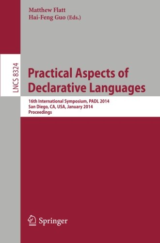 Practical Aspects of Declarative Languages: 16th International Symposium, PADL 2014, San Diego, CA, USA, January 19-20, 2014, Proceedings (Lecture Notes in Computer Science) Pdf
