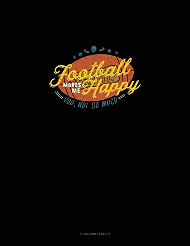 (Football Makes Me Happy You, Not So Much: 3 Column)