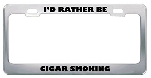 I'd Rather Be Cigar Smoking Metal License Plate Frame Tag Holder Perfect for Men Women Car garadge Decor