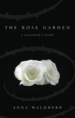 The Rose Garden: A Daughter's Story