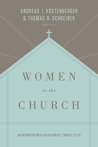 Women in the Church (Third Edition): An Interpretation and Application of 1 Timothy 2:9-15 by Andreas J. K?stenberger (2016-02-29)