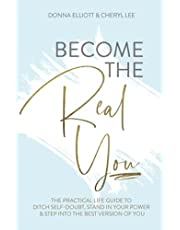BECOME THE REAL YOU: The Practical Life Guide to Ditch Self Doubt, Stand in Your Power & Step into The Best Version of You