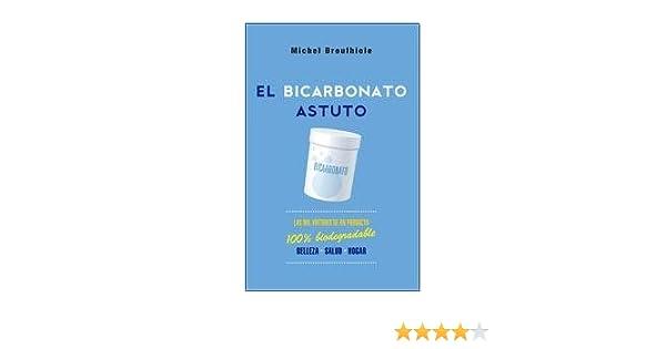 El bicarbonato astuto : las mil virtudes de un producto 100% biodegradable: DROULHIOLE: 9789500208444: Amazon.com: Books