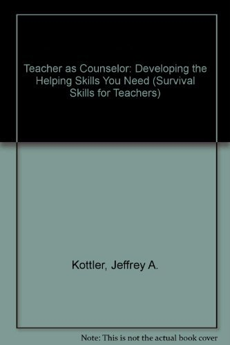 Teacher as Counselor: Developing the Helping Skills You Need (Survival Skills for Teachers)