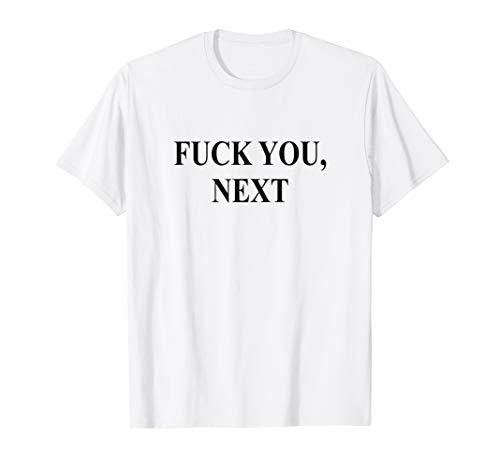 Womens Funny Tee Fuck You , Next T-Shirt