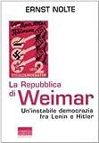 La Repubblica di Weimar. Un'instabile democrazia fra Lenin e Hitler