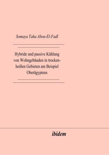 Hybride und Passive Kühlung von Wohngebäuden in Trocken-Heissen Gebieten am Beispiel Oberägyptens (German Edition)