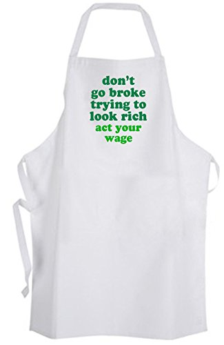 don't go broke trying to look rich / act your wage - Apron