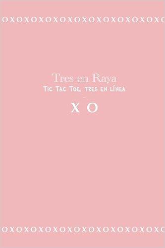 X O: Ceros y Cruces, Libro juego, 98 páginas, Diviértete con tus amigos y familiares, tapa Rosado (Spanish Edition) (Spanish) Paperback – February 27, 2018