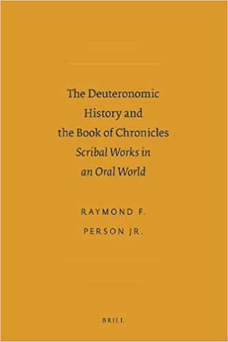The Deuteronomic History and the Book of Chronicles: Scribal Works in an Oral World (Society of Biblical Literature - Ancient Israel and Its Literature) by Raymond F., Jr. Person (2010-11-01)