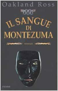 Il sangue di Montezuma: Amazon.es: Ross, Oakland, Pasetti, M. C.: Libros en idiomas extranjeros