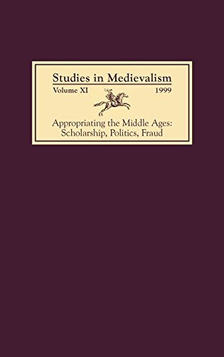 Studies in Medievalism XI: Appropriating the Middle Ages: Scholarship, Politics, Fraud (Vol. 11)