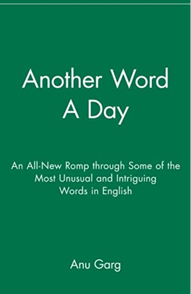 Amazon Com Another Word A Day An All New Romp Through Some Of The Most Unusual And Intriguing Words In English 9780471718451 Garg Anu Books