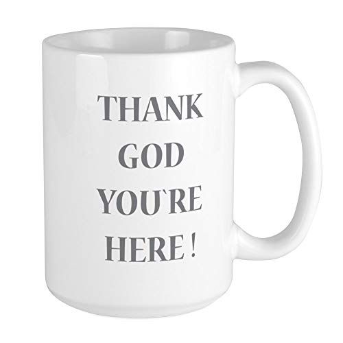 CafePress Thank God You`Re Here Mugs Coffee Mug, Large 15 oz. White Coffee Cup
