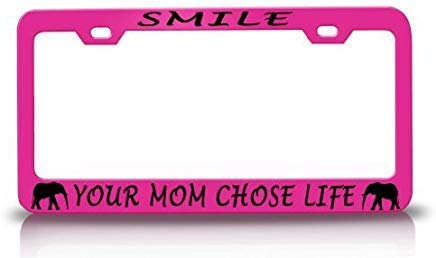 Smile Your MOM Chose Life with Elephant Design Life is Good Steel Metal Pink License Plate Frame