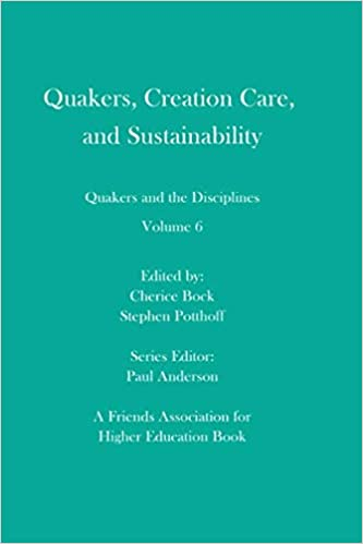 Quakers, Creation Care, and Sustainability: Quakers and the Disciplines: Volume 6