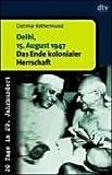 Delhi, 15. August 1947: Das Ende kolonialer Herrschaft