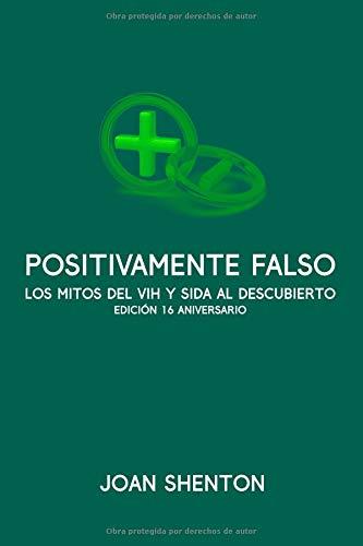 Positivamente Falso Los Mitos del VIH y SIDA al Descubierto - Edición 16 Aniversario  [Shenton, Joan - Sotelo, Manuel Garrido] (Tapa Blanda)