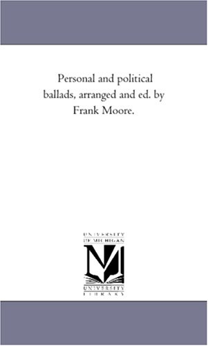 Read Online Personal and political ballads, arranged and ed. by Frank Moore. pdf epub